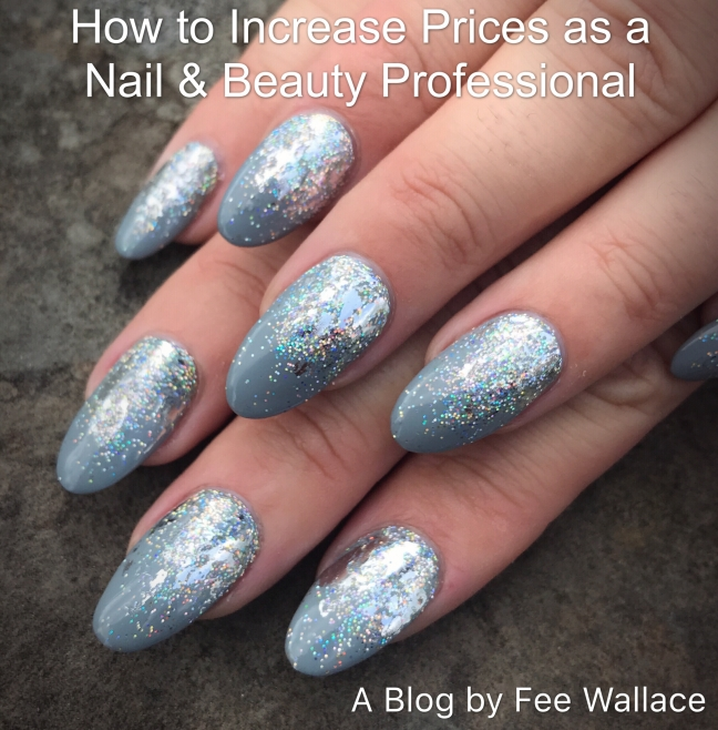 Blog by Fee Wallace on how to increase your prices doing nails